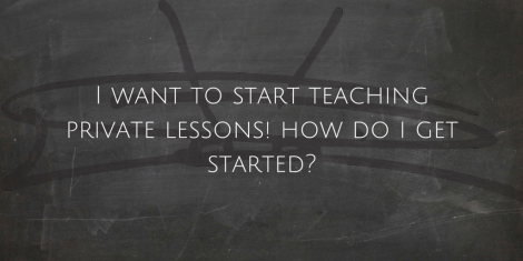 thought of the day... I want to start teaching private lessons! How do I get started-