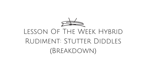 Lesson Of The Week - Hybrid Rudiment- Stutter Diddles
