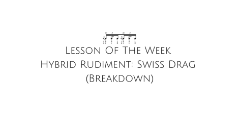 Lesson Of The Week - Hybrid Rudiment- Swiss Drag