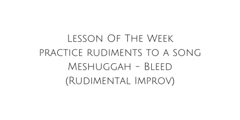 Lesson Of The Week - practice rudiments to a song